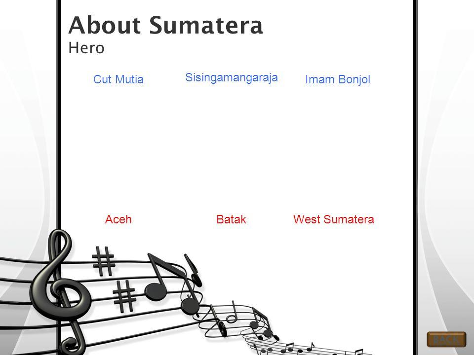 About Sumatera Hero Cut Mutia West Sumatera Sisingamangaraja Aceh Imam Bonjol Batak BACK