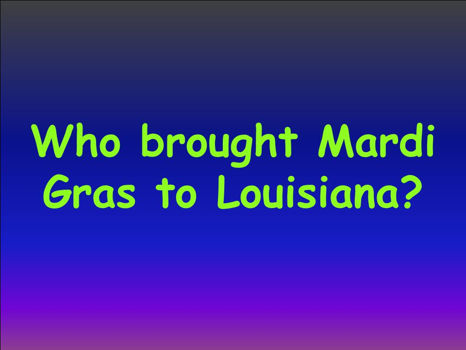 Who brought Mardi Gras to Louisiana?
