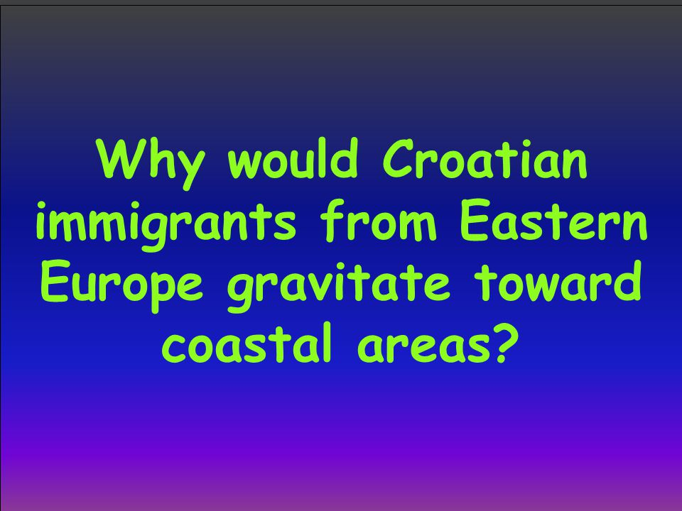 Why would Croatian immigrants from Eastern Europe gravitate toward coastal areas