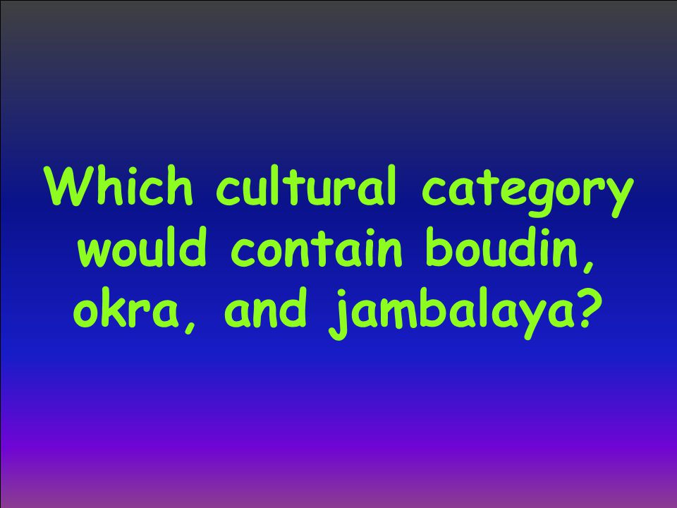 Which cultural category would contain boudin, okra, and jambalaya?