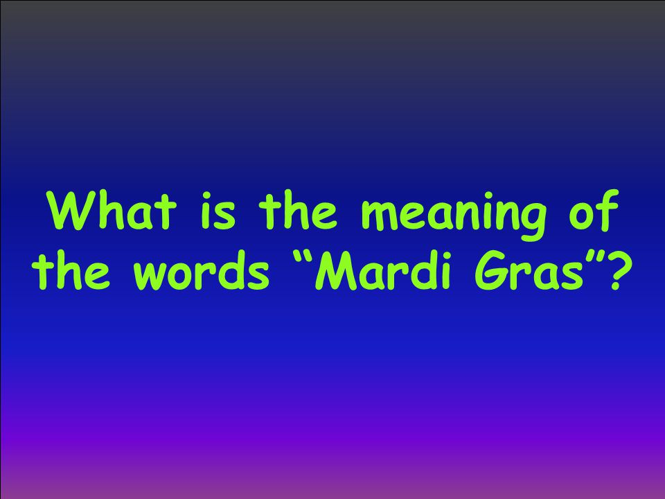 What is the meaning of the words Mardi Gras ?