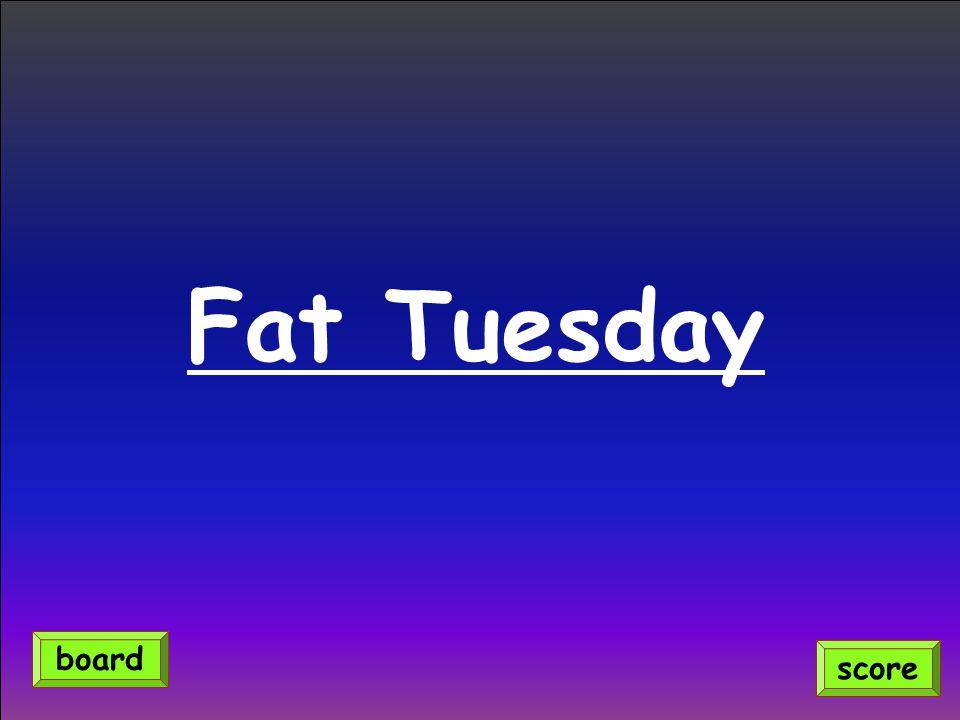 Fat Tuesday score board