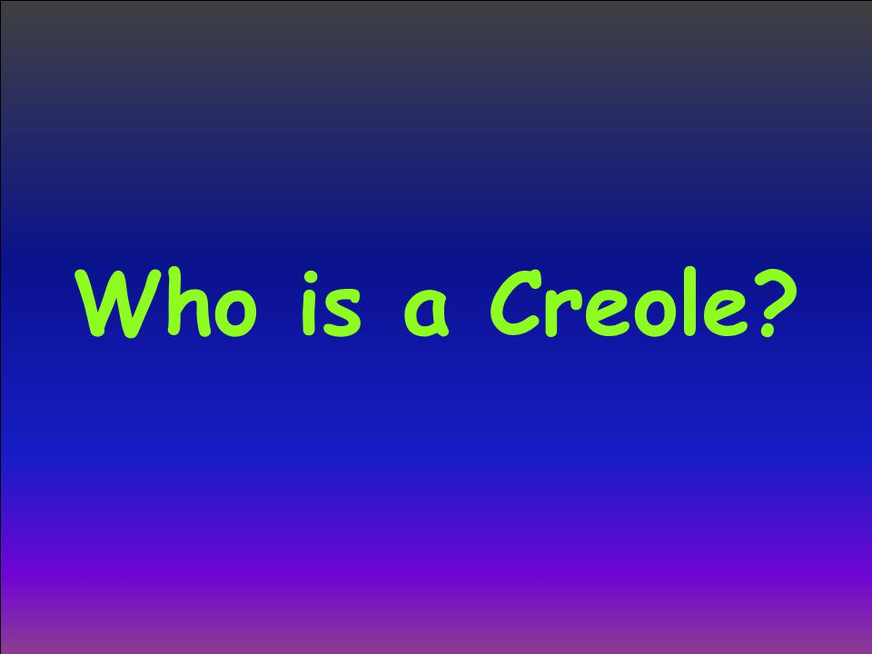 Who is a Creole?