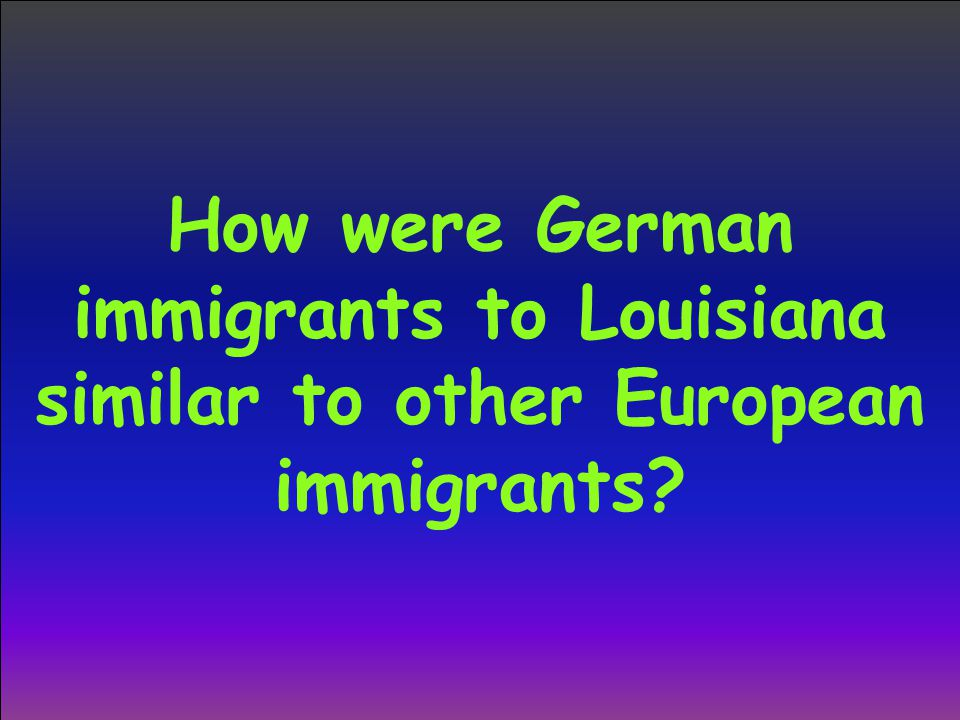 How were German immigrants to Louisiana similar to other European immigrants