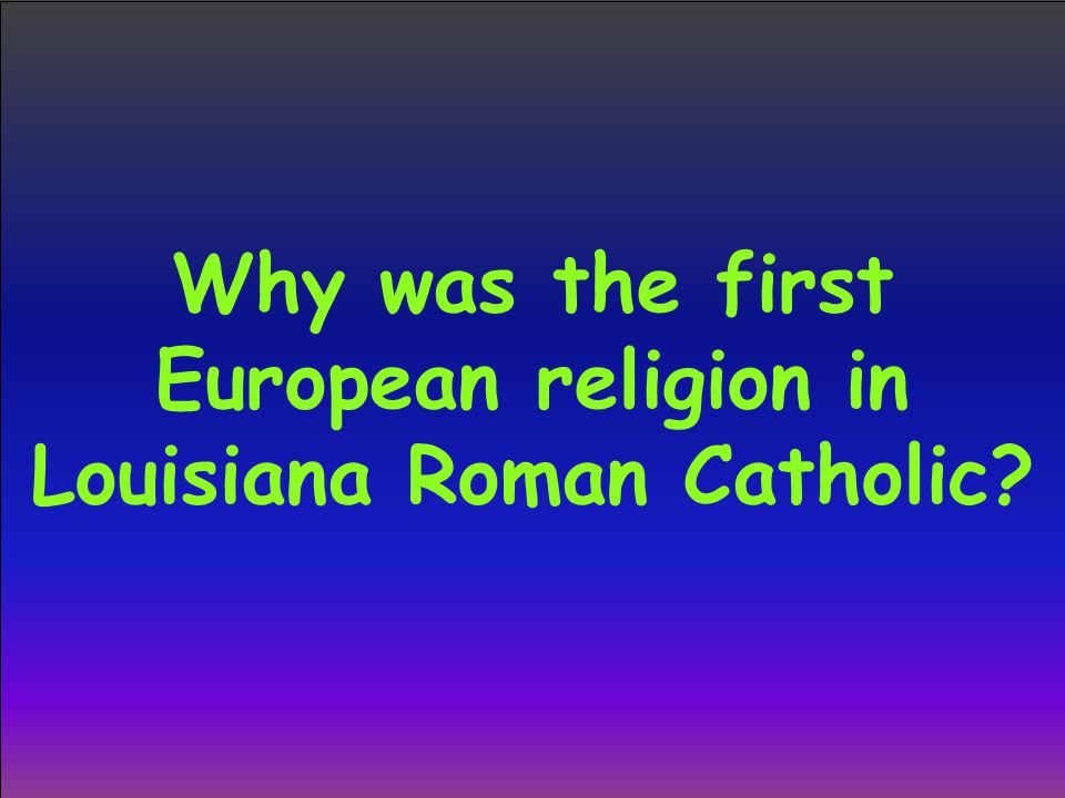Why was the first European religion in Louisiana Roman Catholic