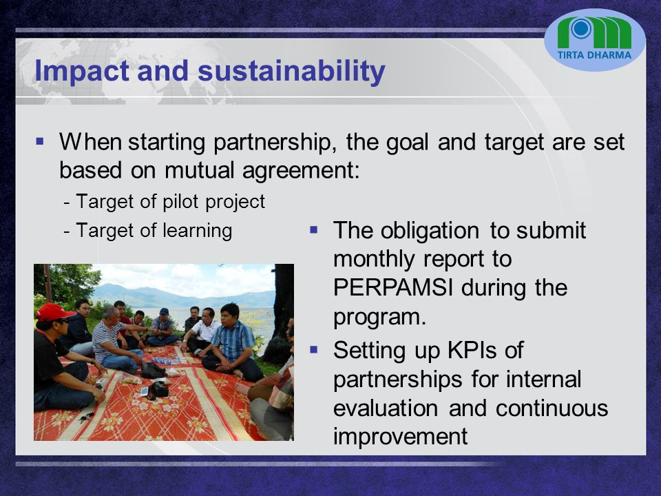 LOGO Impact and sustainability  When starting partnership, the goal and target are set based on mutual agreement: - Target of pilot project - Target of learning  The obligation to submit monthly report to PERPAMSI during the program.