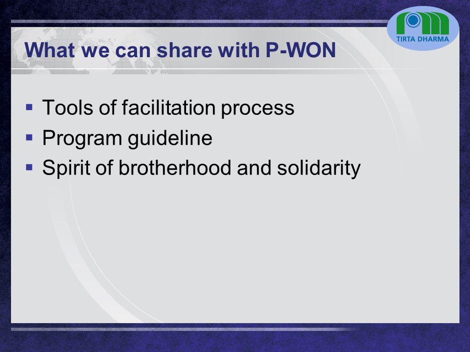 LOGO What we can share with P-WON  Tools of facilitation process  Program guideline  Spirit of brotherhood and solidarity