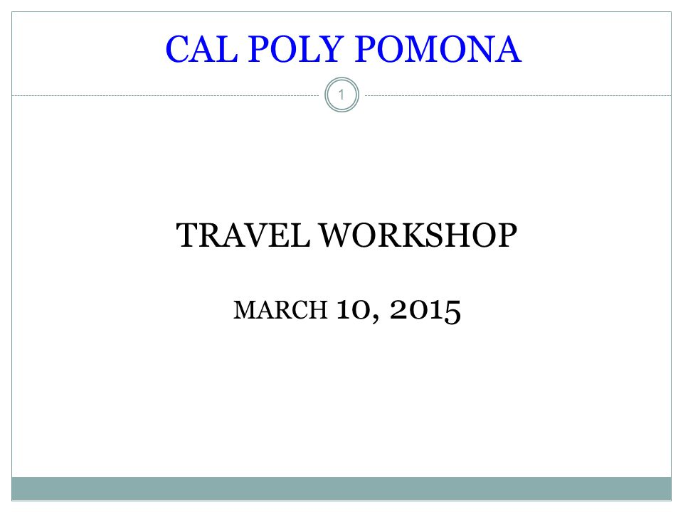 CAL POLY POMONA 1 TRAVEL WORKSHOP MARCH 10, 2015
