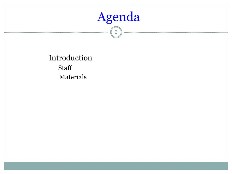 Agenda Introduction Staff Materials 2