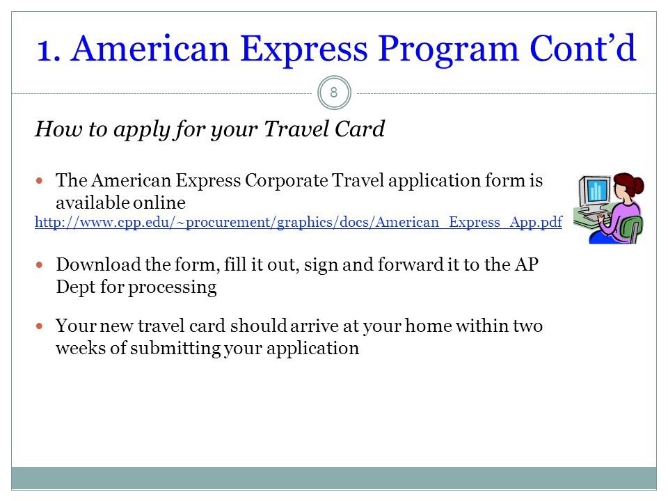 1. American Express Program Cont'd How to apply for your Travel Card The American Express Corporate Travel application form is available online http:/