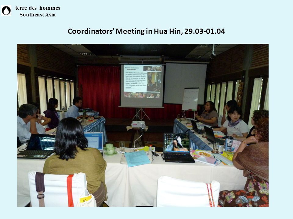 Coordinators' Meeting in Hua Hin, 29.03-01.04 terre des hommes Southeast Asia