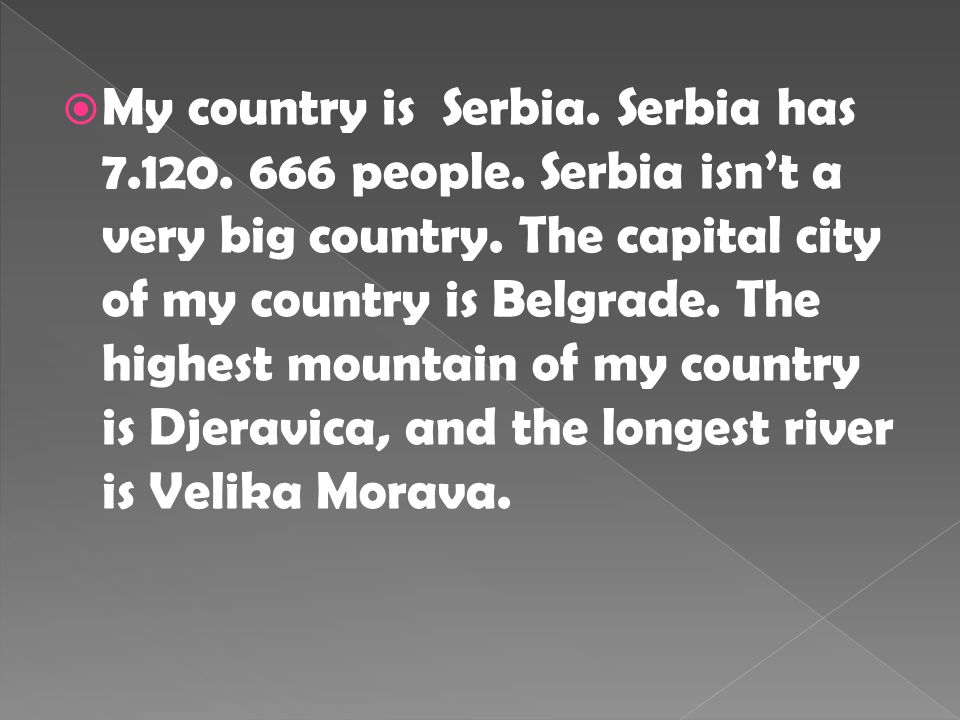  My country is Serbia. Serbia has 7.120. 666 people.