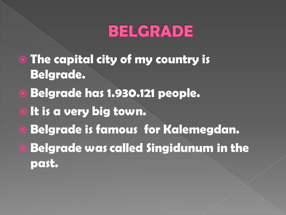  The capital city of my country is Belgrade.  Belgrade has 1.930.121 people.