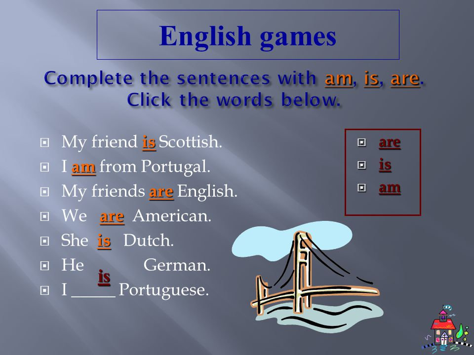 is  My friend is Scottish.am  I am from Portugal.