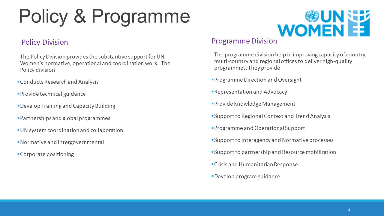 2 Policy Division The Policy Division provides the substantive support for UN Women s normative, operational and coordination work.