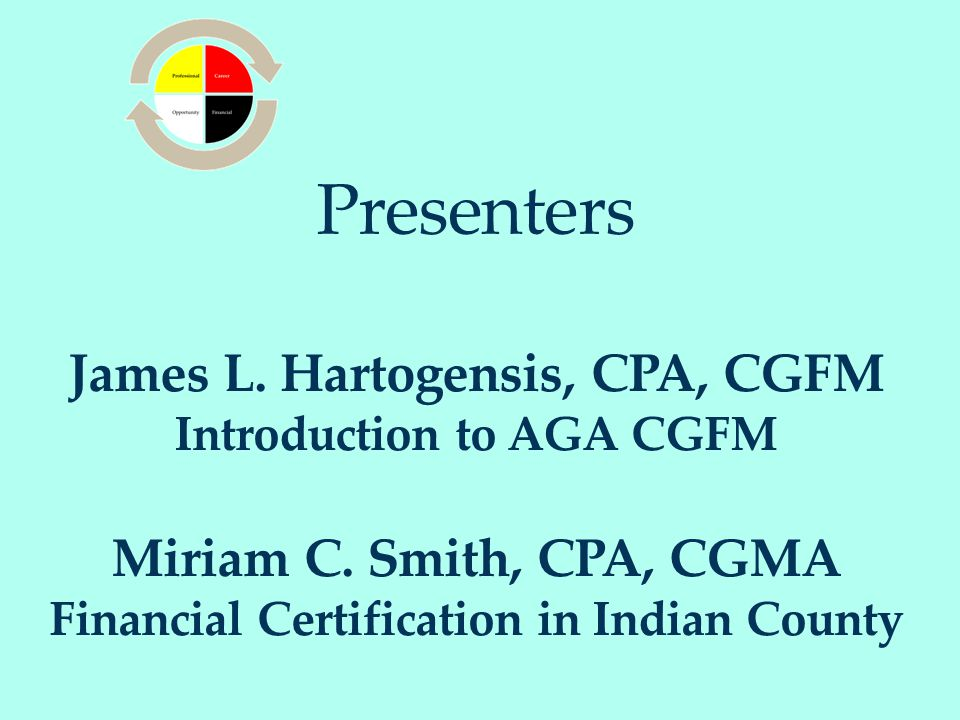 James L. Hartogensis, CPA, CGFM Introduction to AGA CGFM Miriam C.