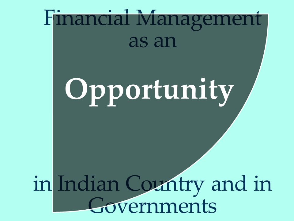 Financial Management as an in Indian Country and in Governments ‏ Opportunity