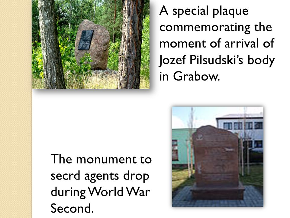 A special plaque commemorating the moment of arrival of Jozef Pilsudski's body in Grabow. The monument to secrd agents drop during World War Second.
