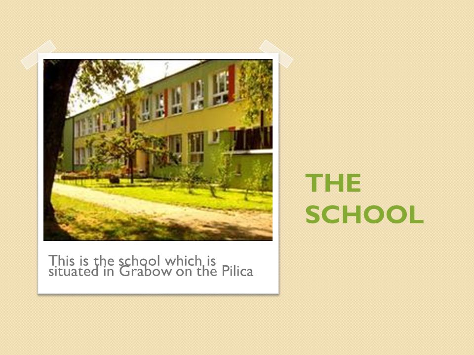 THE SCHOOL This is the school which is situated in Grabow on the Pilica