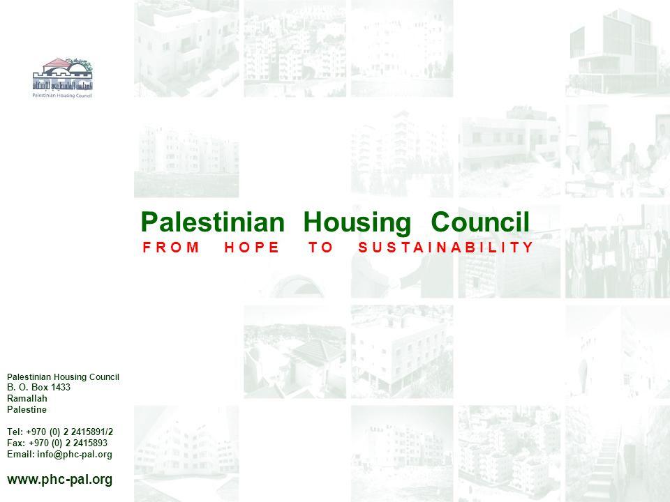 Palestinian Housing Council F R O M H O P E T O S U S T A I N A B I L I T Y Palestinian Housing Council B.