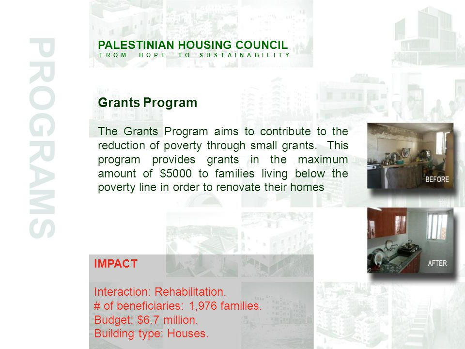 PALESTINIAN HOUSING COUNCIL F R O M H O P E T O S U S T A I N A B I L I T Y Grants Program The Grants Program aims to contribute to the reduction of poverty through small grants.