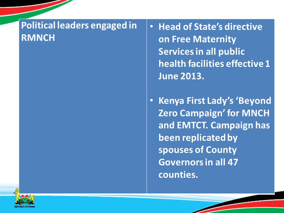 Political leaders engaged in RMNCH Head of State's directive on Free Maternity Services in all public health facilities effective 1 June 2013. Kenya F