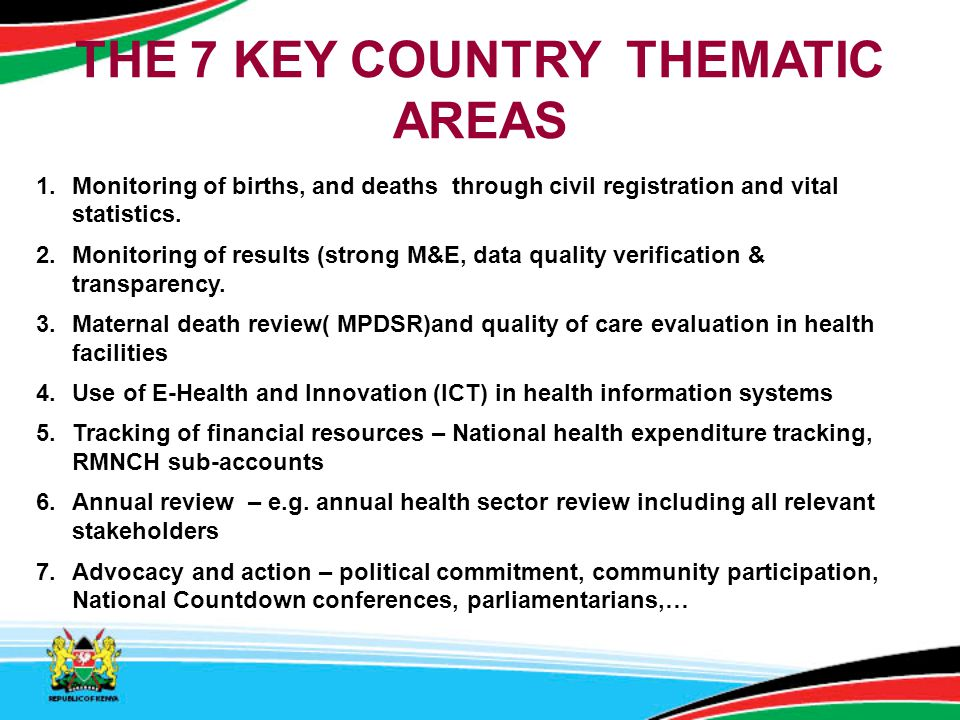 THE 7 KEY COUNTRY THEMATIC AREAS 1.Monitoring of births, and deaths through civil registration and vital statistics. 2.Monitoring of results (strong M