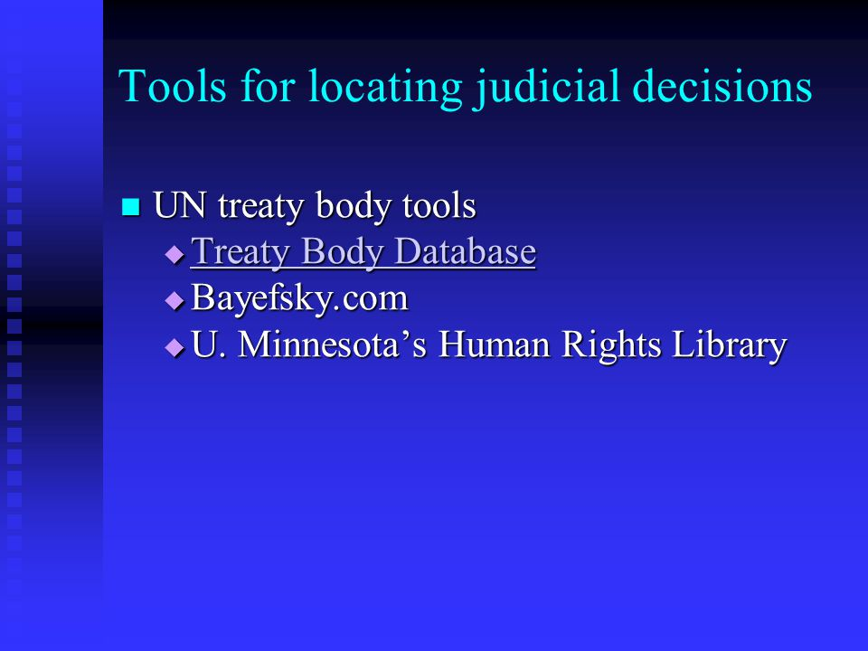 Tools for locating judicial decisions UN treaty body tools UN treaty body tools  Treaty Body Database Treaty Body Database Treaty Body Database  Bayefsky.com  U.