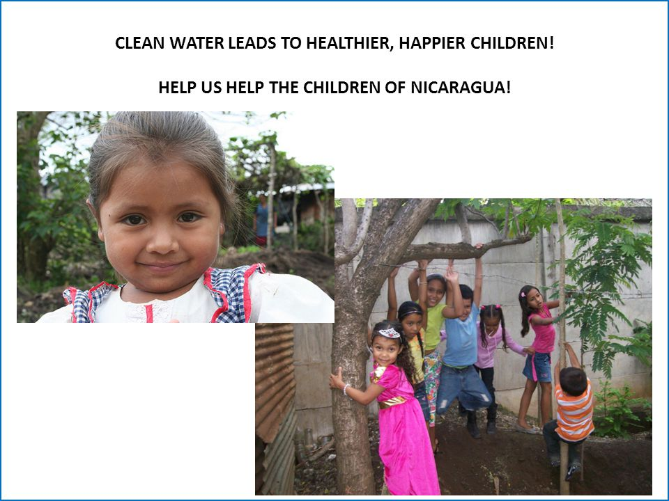 CLEAN WATER LEADS TO HEALTHIER, HAPPIER CHILDREN! HELP US HELP THE CHILDREN OF NICARAGUA!