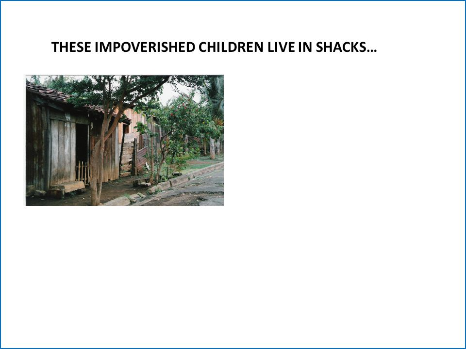THESE IMPOVERISHED CHILDREN LIVE IN SHACKS…