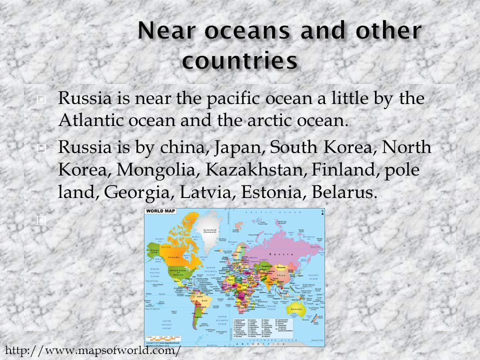  Russia is near the pacific ocean a little by the Atlantic ocean and the arctic ocean.