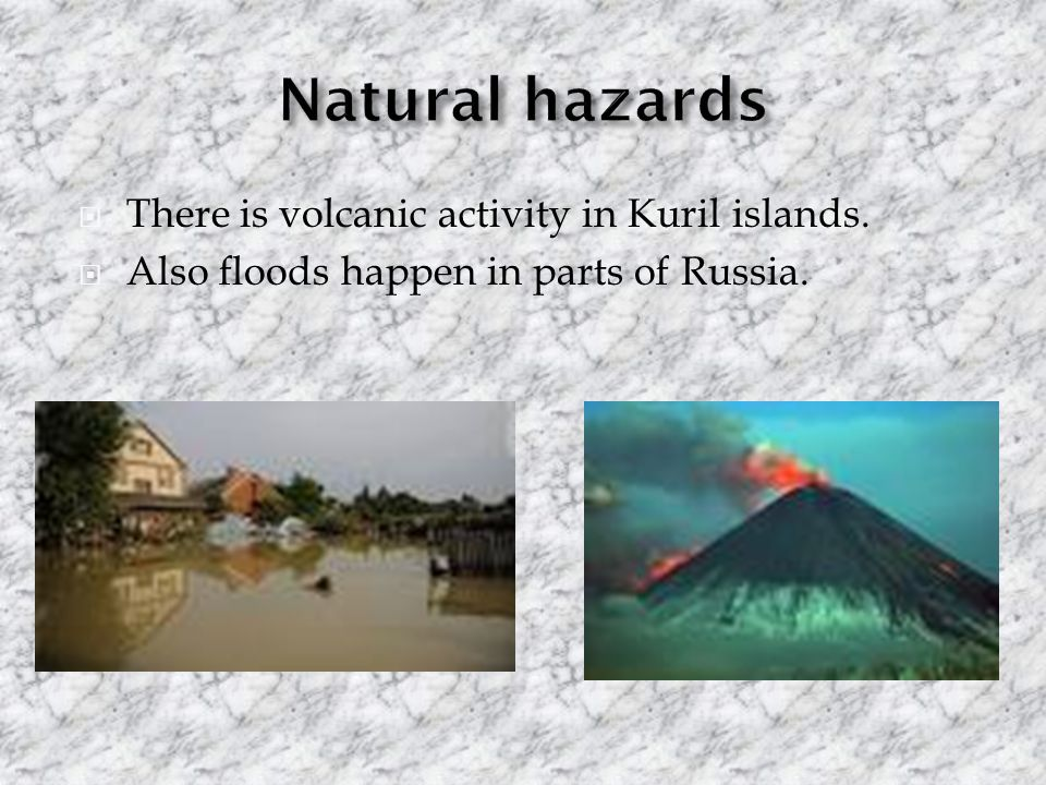  There is volcanic activity in Kuril islands.  Also floods happen in parts of Russia.