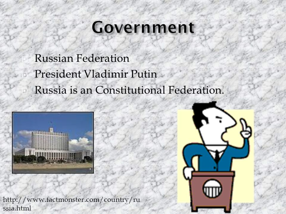  Russian Federation  President Vladimir Putin  Russia is an Constitutional Federation.