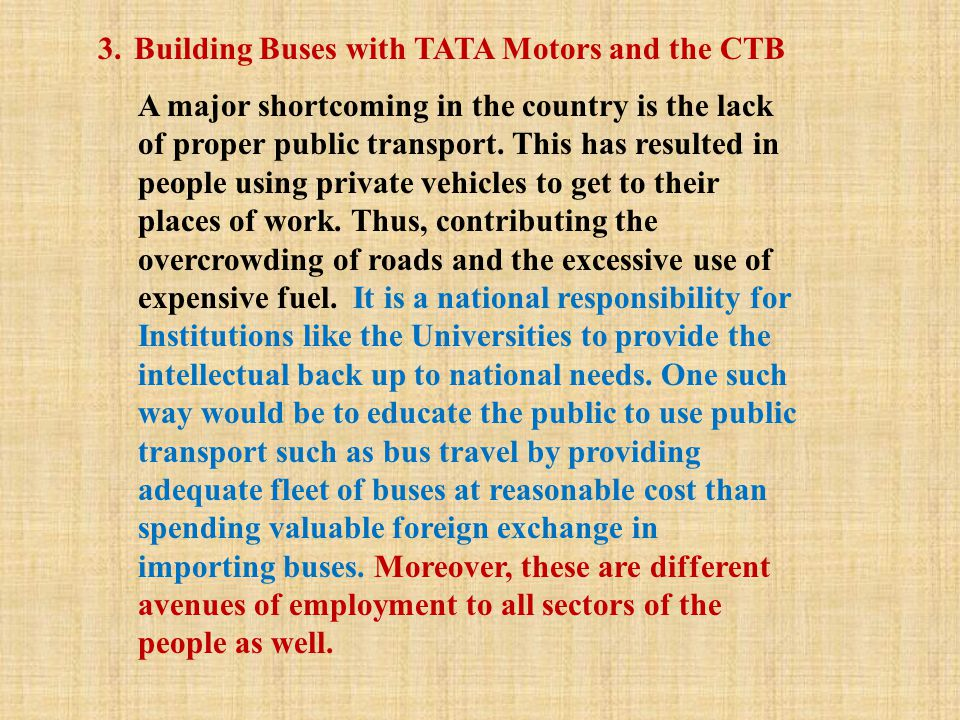 3.Building Buses with TATA Motors and the CTB A major shortcoming in the country is the lack of proper public transport. This has resulted in people u