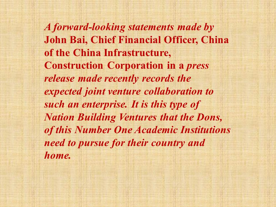 A forward-looking statements made by John Bai, Chief Financial Officer, China of the China Infrastructure, Construction Corporation in a press release