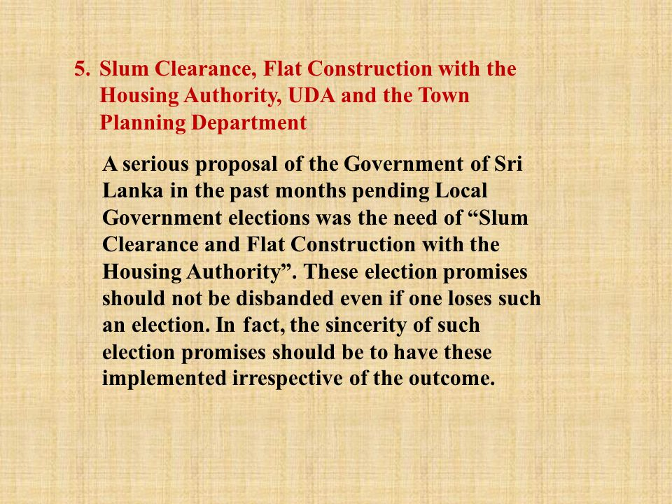 5.Slum Clearance, Flat Construction with the Housing Authority, UDA and the Town Planning Department A serious proposal of the Government of Sri Lanka