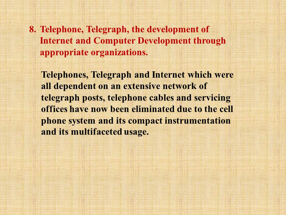 8.Telephone, Telegraph, the development of Internet and Computer Development through appropriate organizations. Telephones, Telegraph and Internet whi