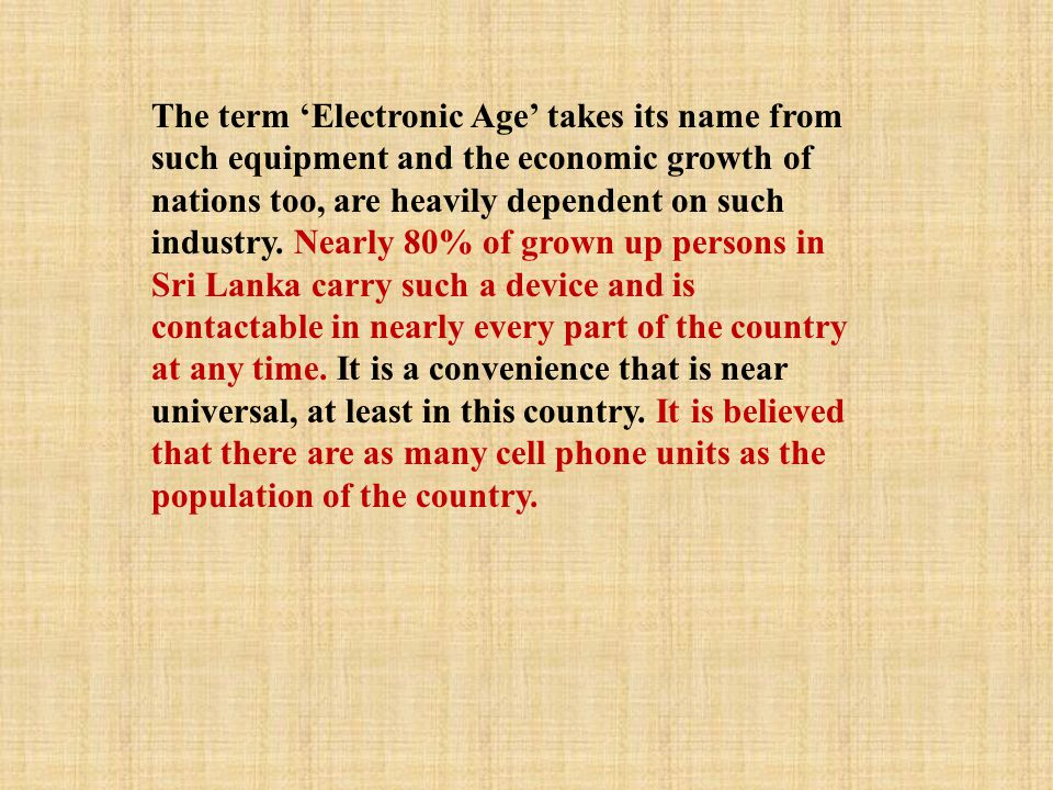 The term 'Electronic Age' takes its name from such equipment and the economic growth of nations too, are heavily dependent on such industry. Nearly 80