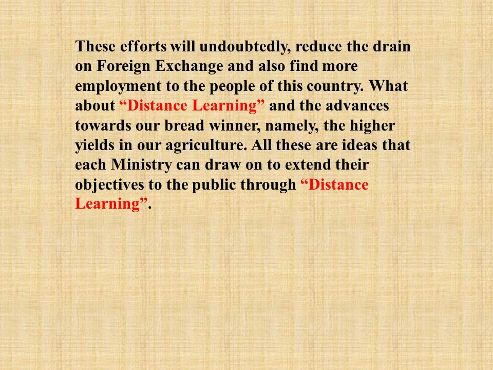 "These efforts will undoubtedly, reduce the drain on Foreign Exchange and also find more employment to the people of this country. What about ""Distance"