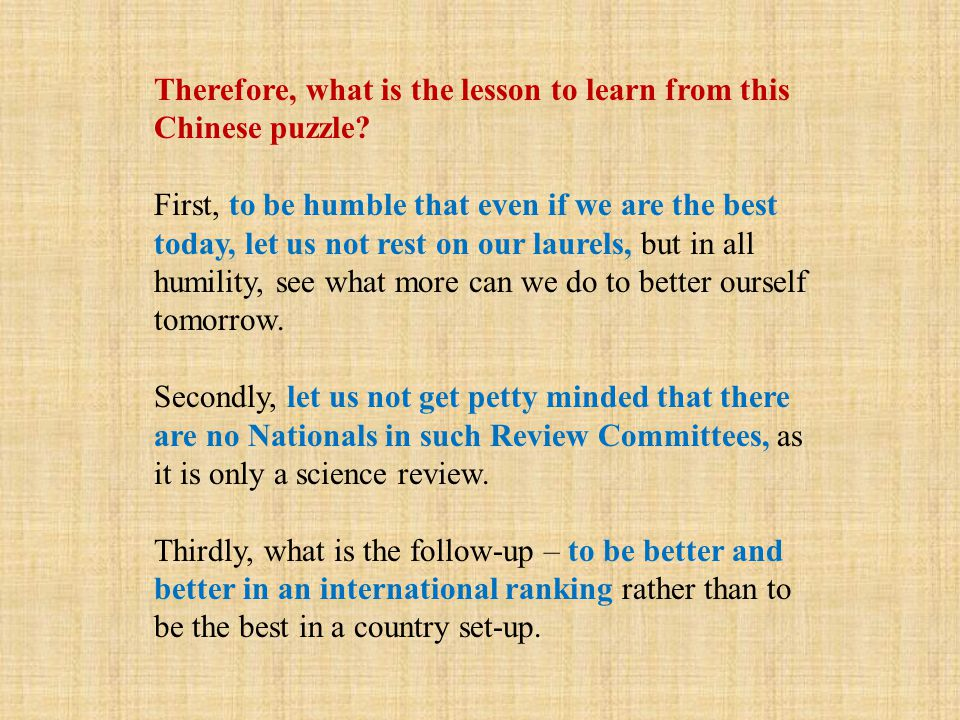 Therefore, what is the lesson to learn from this Chinese puzzle? First, to be humble that even if we are the best today, let us not rest on our laurel