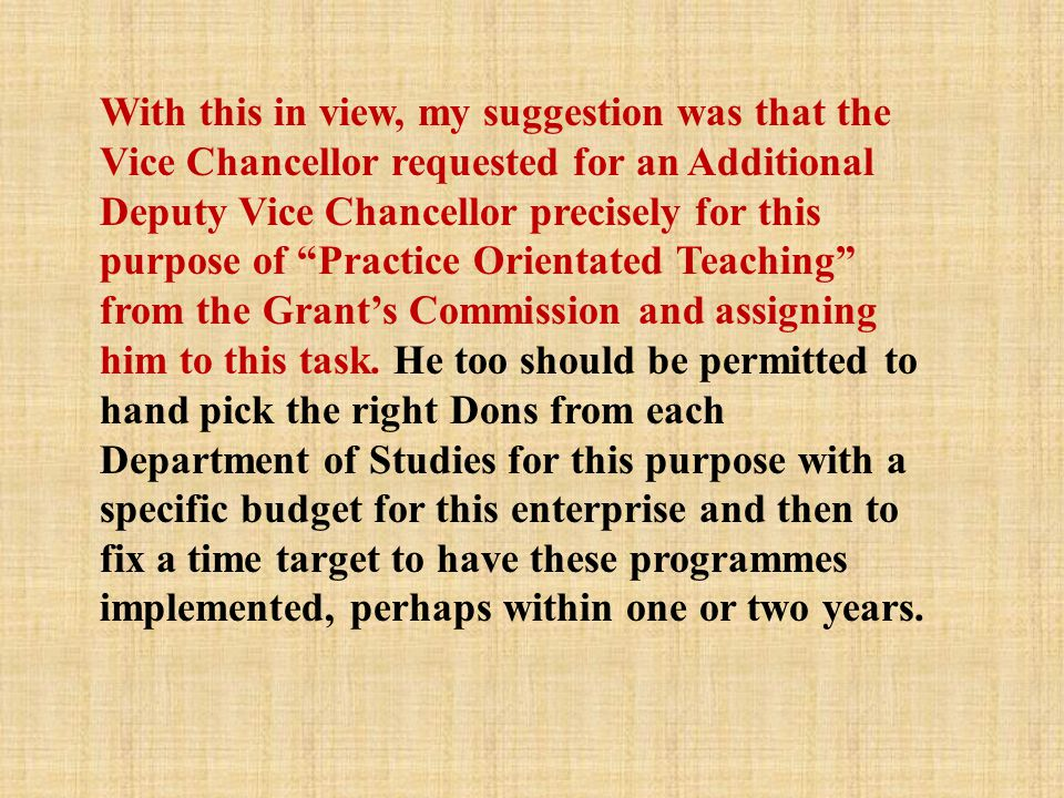 "With this in view, my suggestion was that the Vice Chancellor requested for an Additional Deputy Vice Chancellor precisely for this purpose of ""Practi"