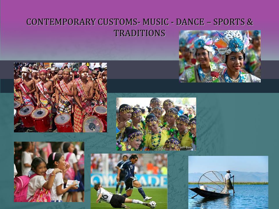 CONTEMPORARY CUSTOMS- MUSIC - DANCE – SPORTS & TRADITIONS