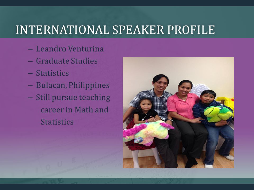 INTERNATIONAL SPEAKER PROFILEINTERNATIONAL SPEAKER PROFILE – Leandro Venturina – Graduate Studies – Statistics – Bulacan, Philippines – Still pursue teaching career in Math and Statistics