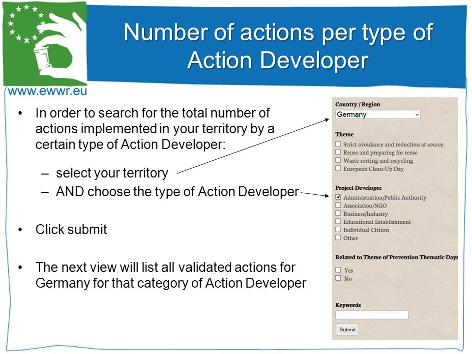 In order to search for the total number of actions implemented in your territory by a certain type of Action Developer: –select your territory –AND choose the type of Action Developer Click submit The next view will list all validated actions for Germany for that category of Action Developer Number of actions per type of Action Developer