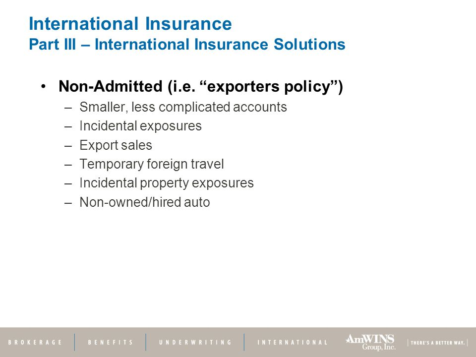 International Insurance Part III – International Insurance Solutions Non-Admitted (i.e.