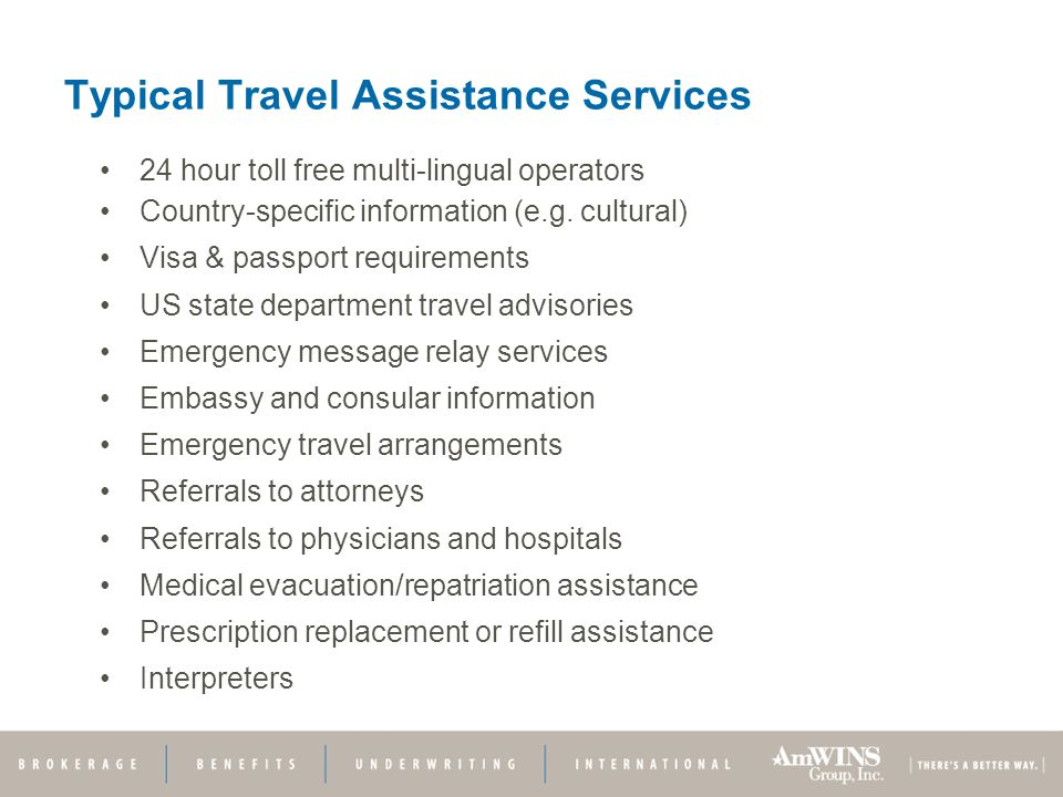 Typical Travel Assistance Services 24 hour toll free multi-lingual operators Country-specific information (e.g.