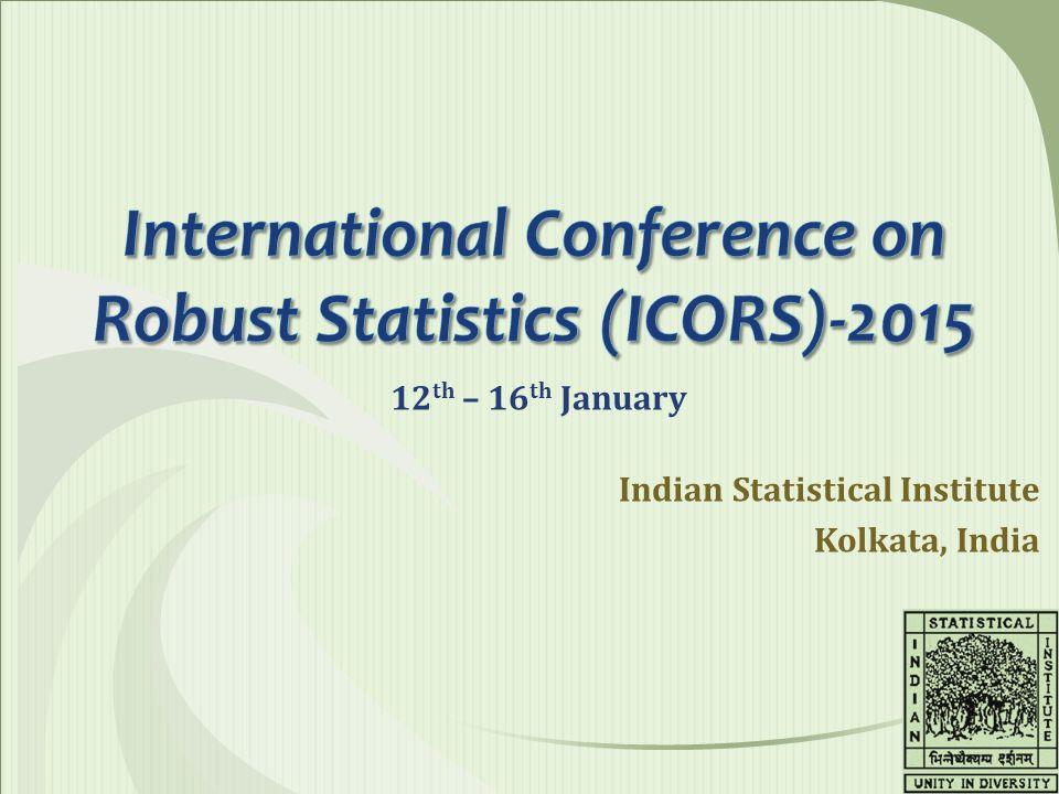 Indian Statistical Institute Kolkata, India 12 th – 16 th January