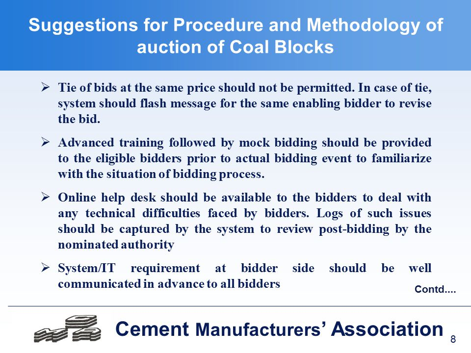 8 Cement Manufacturers ' Association Suggestions for Procedure and Methodology of auction of Coal Blocks  Tie of bids at the same price should not be permitted.