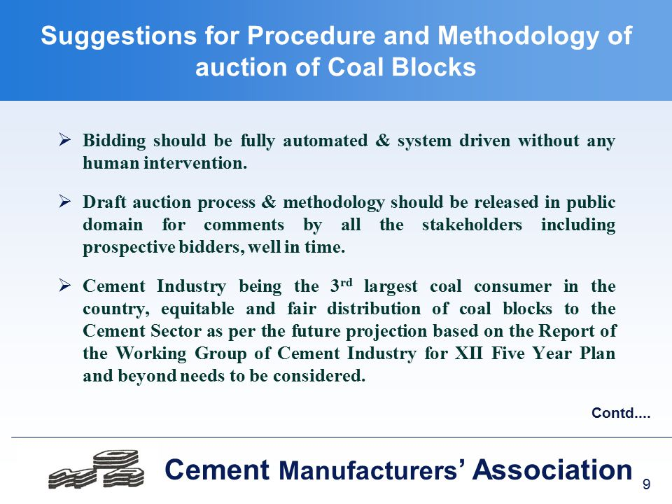 9 Cement Manufacturers ' Association Suggestions for Procedure and Methodology of auction of Coal Blocks  Bidding should be fully automated & system driven without any human intervention.