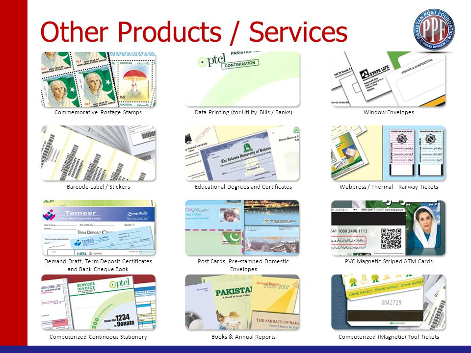 Other Products / Services Commemorative Postage Stamps Barcode Label / Stickers Demand Draft, Term Deposit Certificates and Bank Cheque Book Computerized Continuous Stationery Data Printing (for Utility Bills / Banks) Educational Degrees and Certificates Post Cards, Pre-stamped Domestic Envelopes Books & Annual Reports Window Envelopes Webpress / Thermal - Railway Tickets PVC Magnetic Striped ATM Cards Computerized (Magnetic) Tool Tickets